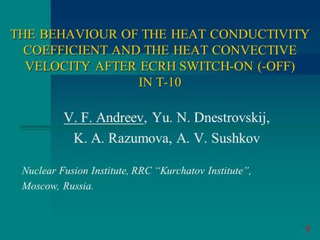 THE BEHAVIOUR OF THE HEAT CONDUCTIVITY COEFFICIENT AND THE HEAT CONVECTIVE VELOCITY AFTER ECRH SWITCH-ON (-OFF) IN T-10 V. F. Andreev, Yu. N. Dnestrovskij,