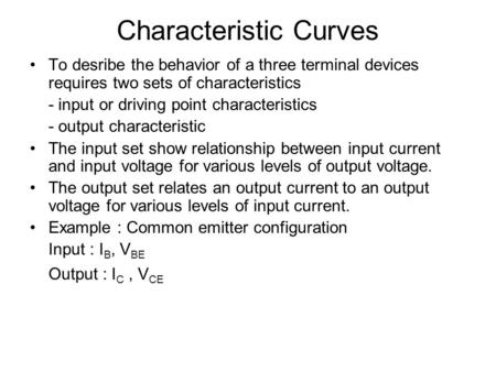 Characteristic Curves To desribe the behavior of a three terminal devices requires two sets of characteristics - input or driving point characteristics.