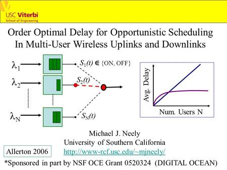 Order Optimal Delay for Opportunistic Scheduling In Multi-User Wireless Uplinks and Downlinks Michael J. Neely University of Southern California