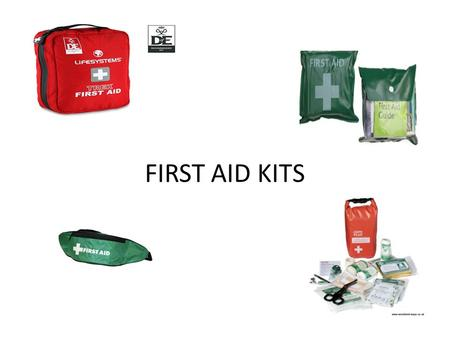 FIRST AID KITS. FIRST AID KIT  Can buy a ready made first aid kit. Prices range from £6-15.  Can make your own First Aid kit up. Using equipment parents.