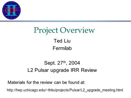 Project Overview Ted Liu Fermilab Sept. 27 th, 2004 L2 Pulsar upgrade IRR Review