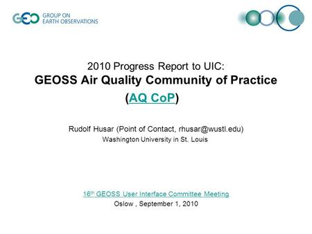 2010 Progress Report to UIC: GEOSS Air Quality Community of Practice (AQ CoP) Rudolf Husar (Point of Contact, Washington University in.