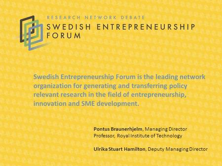 Swedish Entrepreneurship Forum is the leading network organization for generating and transferring policy relevant research in the field of entrepreneurship,