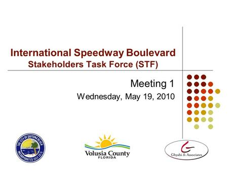 International Speedway Boulevard Stakeholders Task Force (STF) Meeting 1 Wednesday, May 19, 2010.