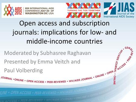 Open access and subscription journals: implications for low- and middle-income countries Moderated by Subhasree Raghavan Presented by Emma Veitch and Paul.
