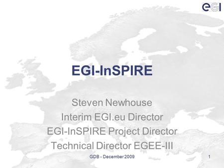EGI-InSPIRE Steven Newhouse Interim EGI.eu Director EGI-InSPIRE Project Director Technical Director EGEE-III 1GDB - December 2009.