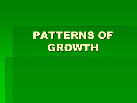 PATTERNS OF GROWTH. 3 PATTERNS  PLANTS ARE PLACED INTO 3 GROUPS ACCORDING TO HOW LONG IT TAKES THEM TO PRODUCE FLOWERS  ANNUALS  BIENNIALS  PERENNIALS.