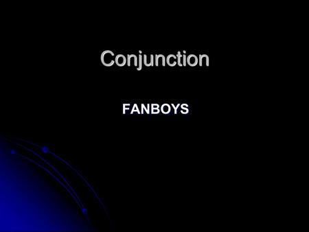 Conjunction FANBOYS FOR AND NOR BUT OR YET SO. What is a Conjunction? Conjuctions are words that are used to join or link other words, phrases, or clauses.