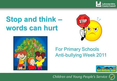 1 Stop and think – words can hurt For Primary Schools Anti-bullying Week 2011.