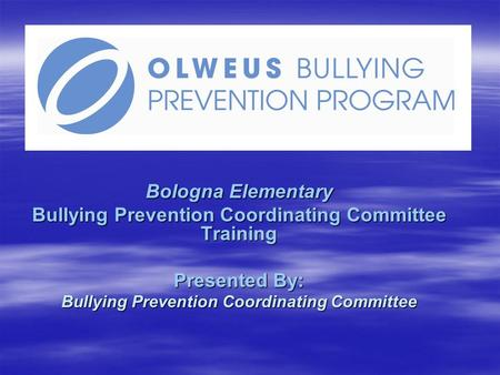 Bologna Elementary Bullying Prevention Coordinating Committee Training Presented By: Bullying Prevention Coordinating Committee.