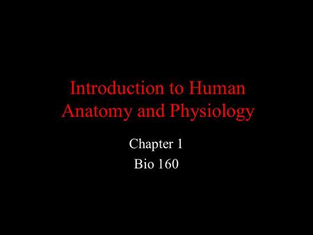 Introduction to Human Anatomy and Physiology Chapter 1 Bio 160.