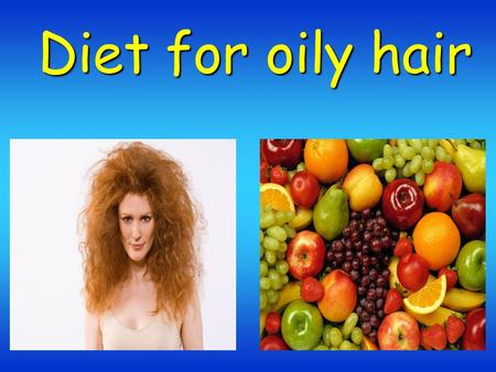 Diet for oily hair. Increase intake of vitamins of group B. Nuts Cheese Melon BreadMilk Mushrooms.