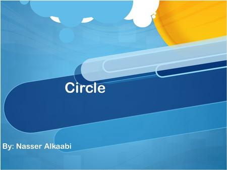 Circle By: Nasser Alkaabi. Definition of a Circle What is a Circle? Circles are simple closed shape which divided into two semi circles. A circle is a.