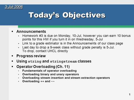 1 Today's Objectives  Announcements Homework #3 is due on Monday, 10-Jul, however you can earn 10 bonus points for this HW if you turn it in on Wednesday,