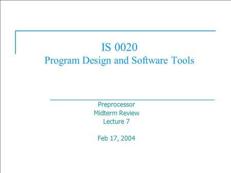  2003 Prentice Hall, Inc. All rights reserved. 1 IS 0020 Program Design and Software Tools Preprocessor Midterm Review Lecture 7 Feb 17, 2004.