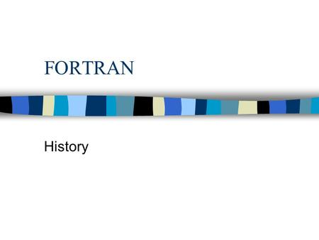 FORTRAN History. FORTRAN - Interesting Facts n FORTRAN is the oldest Language actively in use today. n FORTRAN is still used for new software development.