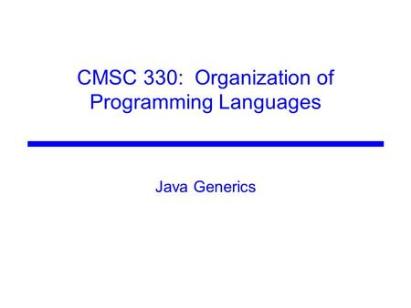 CMSC 330: Organization of Programming Languages Java Generics.