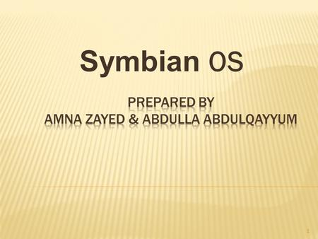 Symbian OS 1.  Symbian  Symbian OS is an operating system and software platform that designed for smart phones and maintained by Nokia.  Symbian platform.