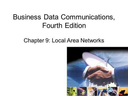 Business Data Communications, Fourth Edition Chapter 9: Local Area Networks.