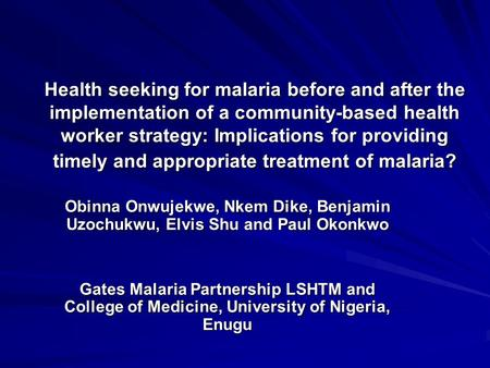 Health seeking for malaria before and after the implementation of a community-based health worker strategy: Implications for providing timely and appropriate.