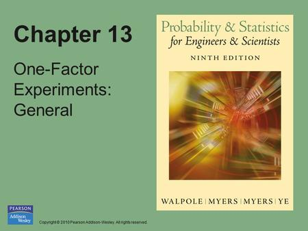 Copyright © 2010 Pearson Addison-Wesley. All rights reserved. Chapter 13 One-Factor Experiments: General.
