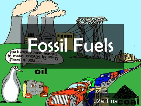 Fossil Fuels J2a Tina. What are fossil fuels? Fossil fuels are natural substances made deep within the Earth from the remains of ancient plants or animals.