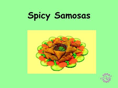 Spicy Samosas. Ingredients for samosas: filo or samosa pastry, 1 potato, 1 carrot, 1 onion, 2 x 15ml spoons frozen peas, 1 x 5ml spoon turmeric, ½ x 5ml.