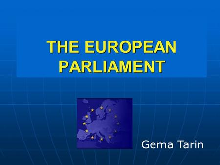 THE EUROPEAN PARLIAMENT Gema Tarin. HOW WAS THE EP CREATED? It was 19 March, 1958, when delegates first assembled as the European Parliamentary Assembly.