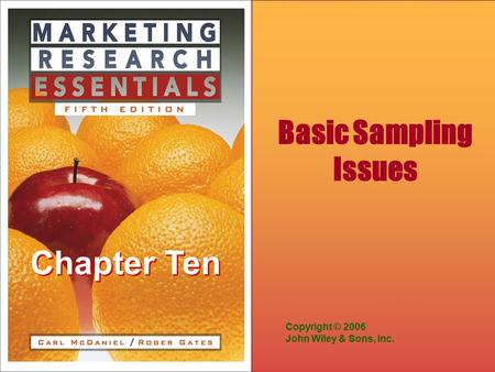 Chapter Ten Copyright © 2006 John Wiley & Sons, Inc. Basic Sampling Issues.