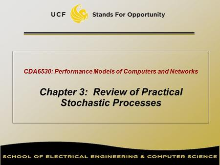 CDA6530: Performance Models of Computers and Networks Chapter 3: Review of Practical Stochastic Processes.