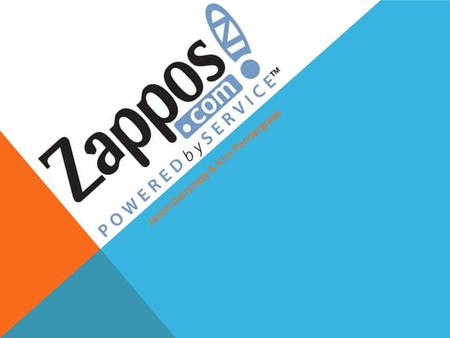 Jason Dalrymply & Kim Pendergrass. WHO IS ZAPPOS.COM? Founded in 1999 Name stems from Zapatos Originally shoesite.com CEO Tony Hsieh Sold Internet advertiser.
