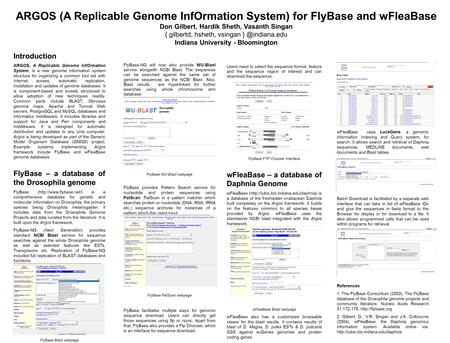 ARGOS (A Replicable Genome InfOrmation System) for FlyBase and wFleaBase Don Gilbert, Hardik Sheth, Vasanth Singan { gilbertd, hsheth, vsingan