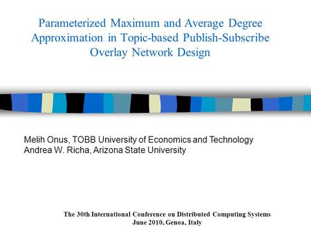 The 30th International Conference on Distributed Computing Systems June 2010, Genoa, Italy Parameterized Maximum and Average Degree Approximation in Topic-based.