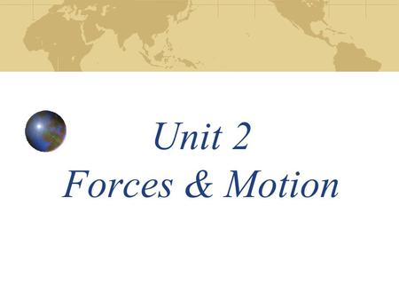 Unit 2 Forces & Motion. Forces Force- Ability to change motion(push or pull) Units of lb, N=kg. m/sec 2 If forces are balanced then the object won't move.