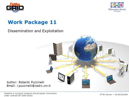 DataGrid is a project funded by the European Commission under contract IST-2000-25182 3 rd EU Review – 19-20/02/2004 Work Package 11 Dissemination and.
