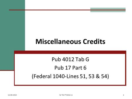 Miscellaneous Credits Pub 4012 Tab G Pub 17 Part 6 (Federal 1040-Lines 51, 53 & 54) 11-09-2015NJ TAX TY2014 v11.