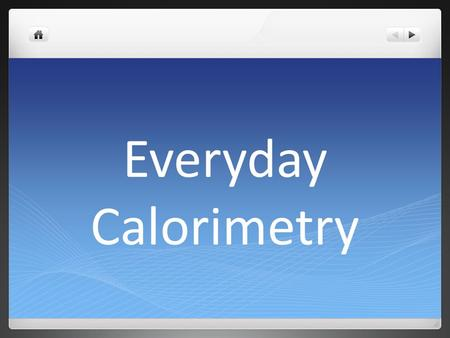 Everyday Calorimetry. whenever we heat water, its like using a calorimeter calorimeters are used to compare quantities of different fuels that burn to.