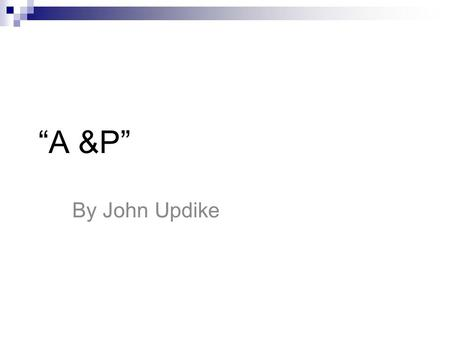 A&P by John Updike and James Joyce Araby - Essay Example