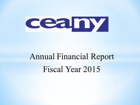 Annual Financial Report Fiscal Year 2015. CEANY FY2015 FINANCIAL SUMMARY * Actual reflects cash basis of accounting Budget Actual to Date Budget vs. Actual.