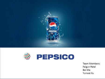 Team Members: Falgun Patel Bei Ma Yunwei Xu. Company History and Overview  PepsiCo was founded in 1965 via the merger of Pepsi-Cola and Frito-Lay. In.