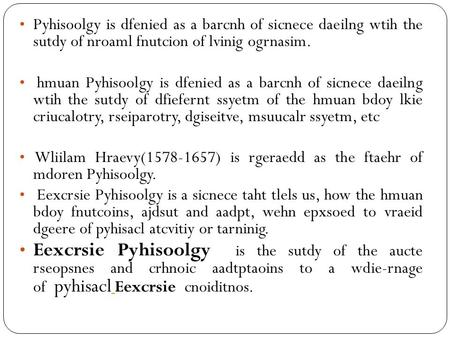 Pyhisoolgy is dfenied as a barcnh of sicnece daeilng wtih the sutdy of nroaml fnutcion of lvinig ogrnasim. hmuan Pyhisoolgy is dfenied as a barcnh of sicnece.