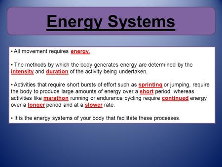 Energy Systems All movement requires energy. The methods by which the body generates energy are determined by the intensity and duration of the activity.
