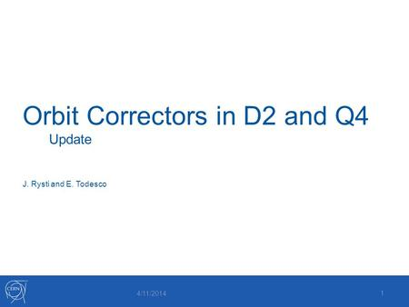 Orbit Correctors in D2 and Q4 Update J. Rysti and E. Todesco 1 4/11/2014.