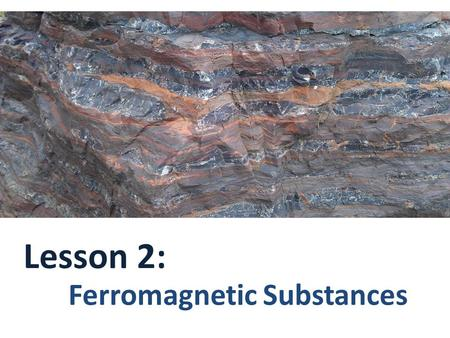 Lesson 2: Ferromagnetic Substances. A ferromagnetic substance is a substance that is attracted to a magnet. This attraction can be observed by a pulling.