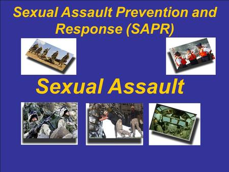 Sexual Assault Prevention and Response (SAPR) Sexual Assault.