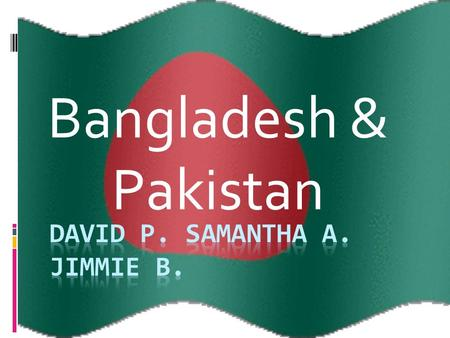 Bangladesh & Pakistan Early History  Bangladesh and Pakistan are young countries with growing populations and an ancient history. Throughout the years.
