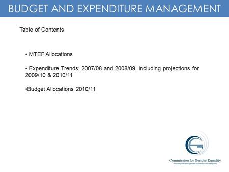 1 BUDGET AND EXPENDITURE MANAGEMENT Table of Contents MTEF Allocations Expenditure Trends: 2007/08 and 2008/09, including projections for 2009/10 & 2010/11.