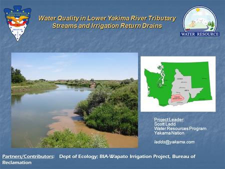 Water Quality in Lower Yakima River Tributary Streams and Irrigation Return Drains Partners/Contributors: Dept of Ecology; BIA-Wapato Irrigation Project,