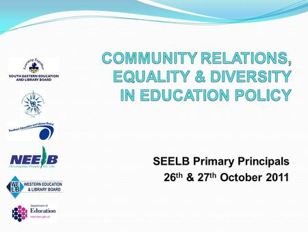 SEELB Primary Principals 26 th & 27 th October 2011.