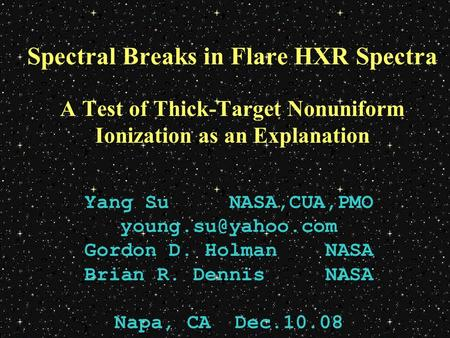 Spectral Breaks in Flare HXR Spectra A Test of Thick-Target Nonuniform Ionization as an Explanation Yang Su NASA,CUA,PMO Gordon D. Holman.